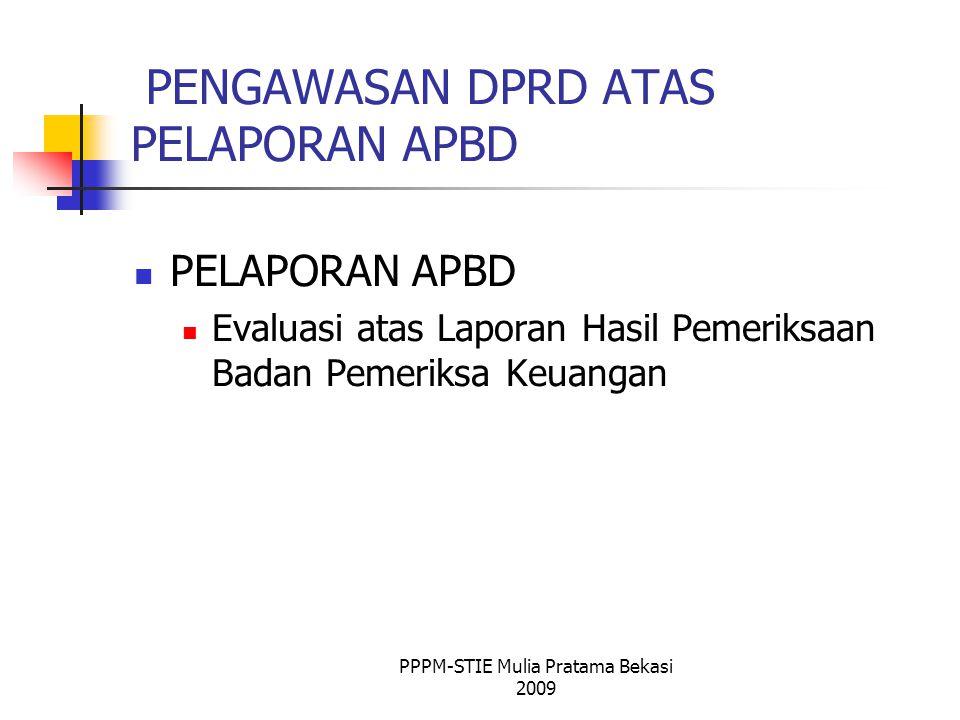 PENGAWASAN DPRD ATAS PELAPORAN APBD PELAPORAN APBD Evaluasi atas Laporan Hasil Pemeriksaan Badan Pemeriksa Keuangan PPPM-STIE Mulia Pratama Bekasi 2009