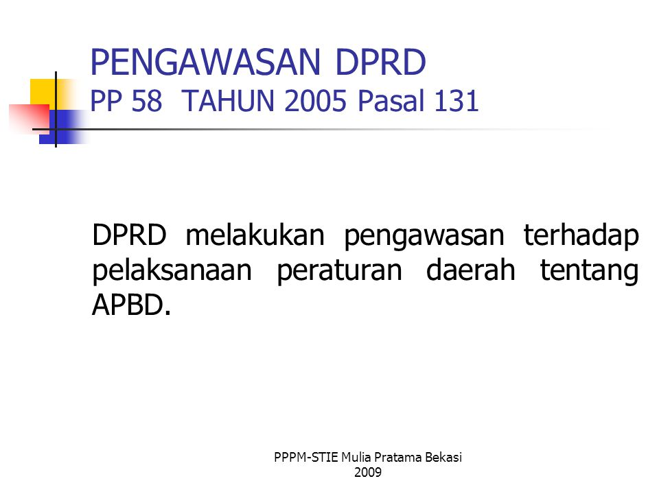 PENGAWASAN DPRD PP 58 TAHUN 2005 Pasal 131 DPRD melakukan pengawasan terhadap pelaksanaan peraturan daerah tentang APBD.