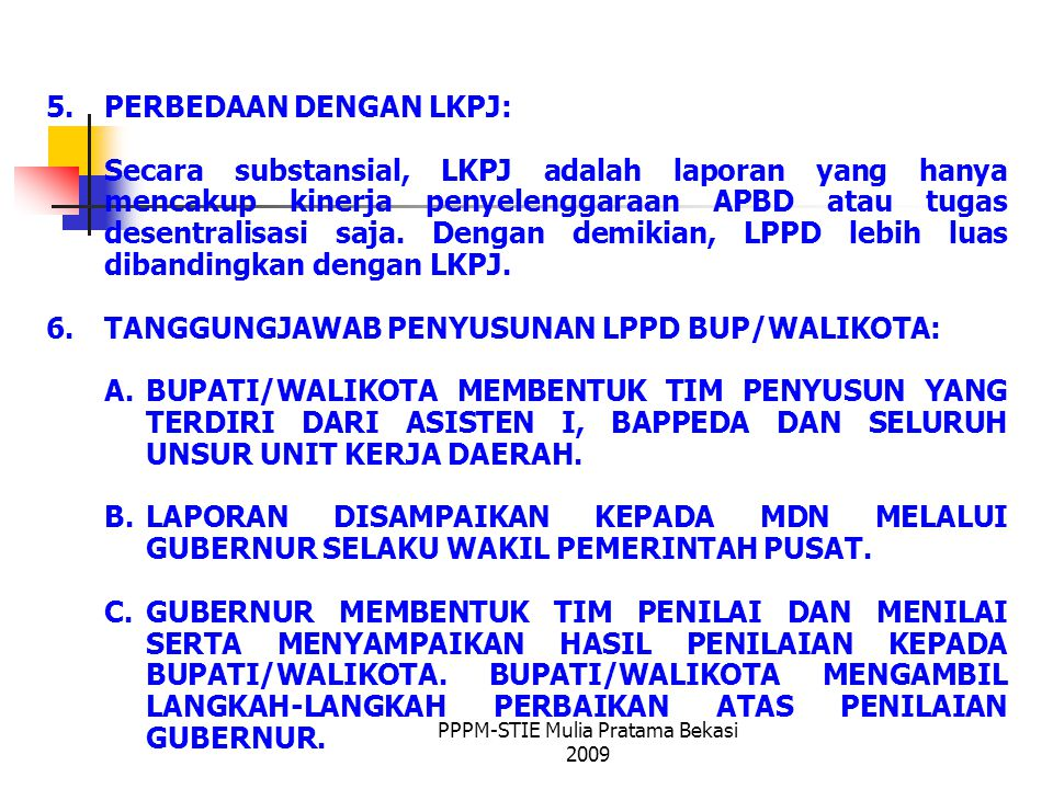 5.PERBEDAAN DENGAN LKPJ: Secara substansial, LKPJ adalah laporan yang hanya mencakup kinerja penyelenggaraan APBD atau tugas desentralisasi saja.