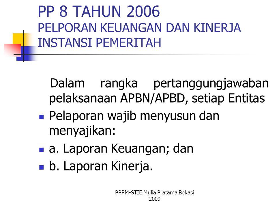 PP 8 TAHUN 2006 PELPORAN KEUANGAN DAN KINERJA INSTANSI PEMERITAH Dalam rangka pertanggungjawaban pelaksanaan APBN/APBD, setiap Entitas Pelaporan wajib menyusun dan menyajikan: a.
