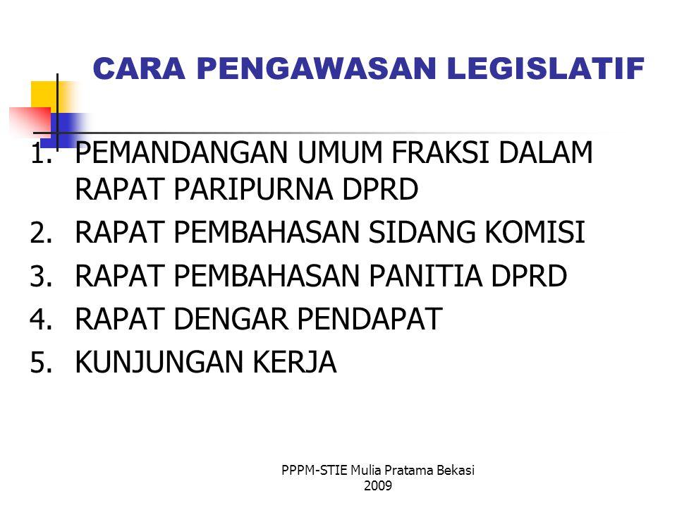 CARA PENGAWASAN LEGISLATIF 1.PEMANDANGAN UMUM FRAKSI DALAM RAPAT PARIPURNA DPRD 2.