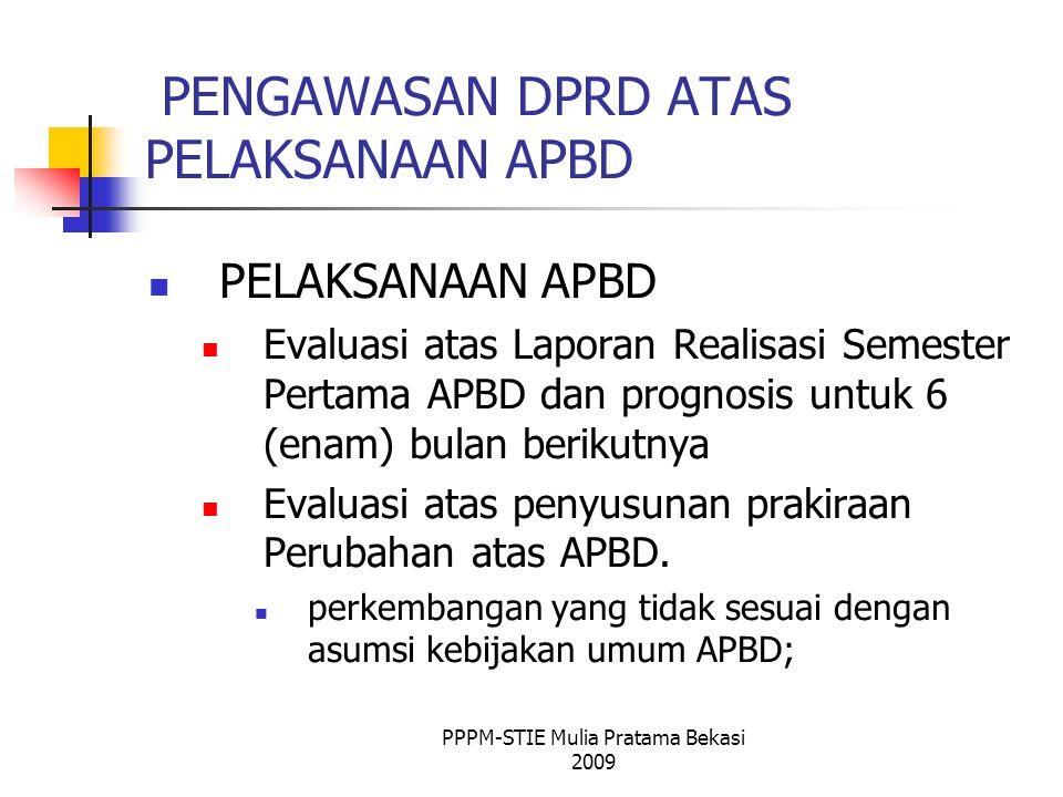 PENGAWASAN DPRD ATAS PELAKSANAAN APBD PELAKSANAAN APBD Evaluasi atas Laporan Realisasi Semester Pertama APBD dan prognosis untuk 6 (enam) bulan berikutnya Evaluasi atas penyusunan prakiraan Perubahan atas APBD.