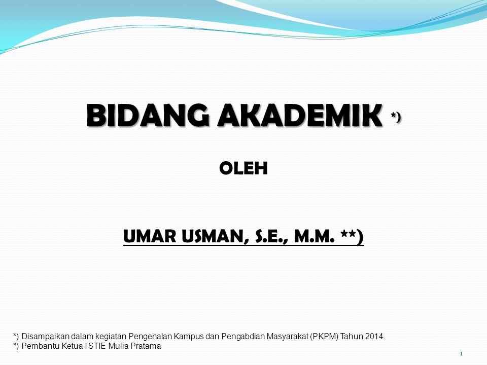 BIDANG AKADEMIK *) OLEH UMAR USMAN, S.E., M.M.
