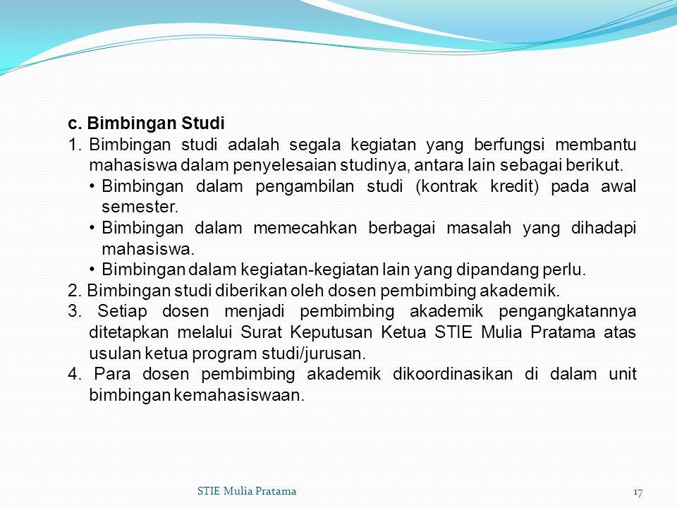 c. Bimbingan Studi 1.Bimbingan studi adalah segala kegiatan yang berfungsi membantu mahasiswa dalam penyelesaian studinya, antara lain sebagai berikut