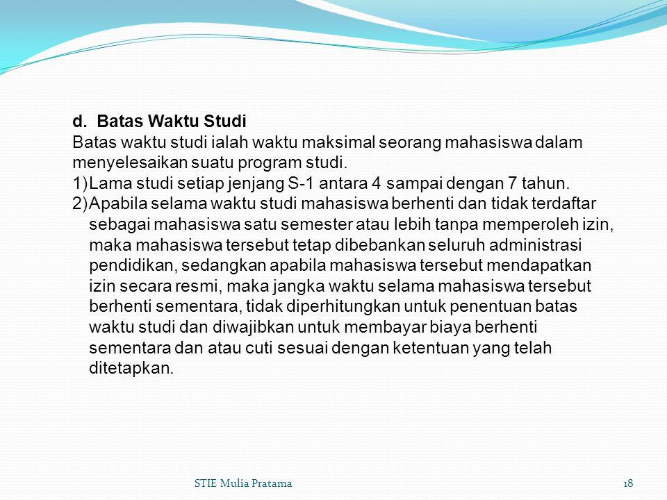 d. Batas Waktu Studi Batas waktu studi ialah waktu maksimal seorang mahasiswa dalam menyelesaikan suatu program studi. 1)Lama studi setiap jenjang S-1