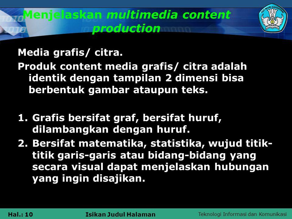 Teknologi Informasi dan Komunikasi Hal.: 10Isikan Judul Halaman Menjelaskan multimedia content production Media grafis/ citra. Produk content media gr