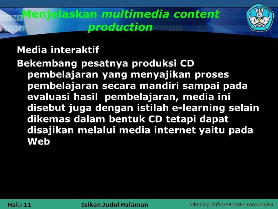 Teknologi Informasi dan Komunikasi Hal.: 11Isikan Judul Halaman Menjelaskan multimedia content production Media interaktif Bekembang pesatnya produksi
