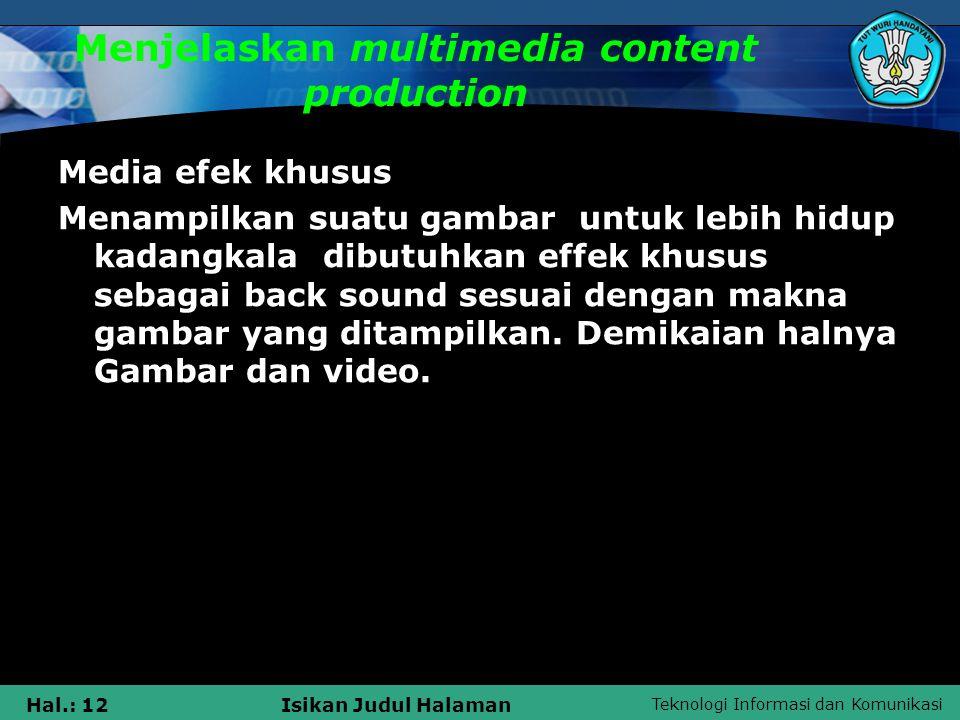 Teknologi Informasi dan Komunikasi Hal.: 12Isikan Judul Halaman Menjelaskan multimedia content production Media efek khusus Menampilkan suatu gambar u