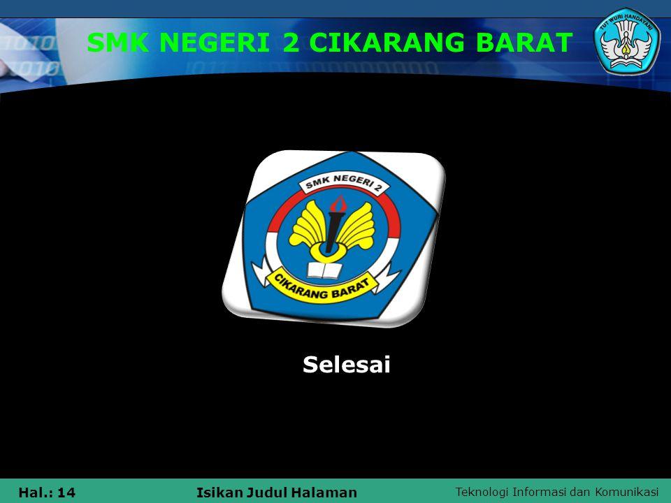 Teknologi Informasi dan Komunikasi Hal.: 14Isikan Judul Halaman SMK NEGERI 2 CIKARANG BARAT Selesai