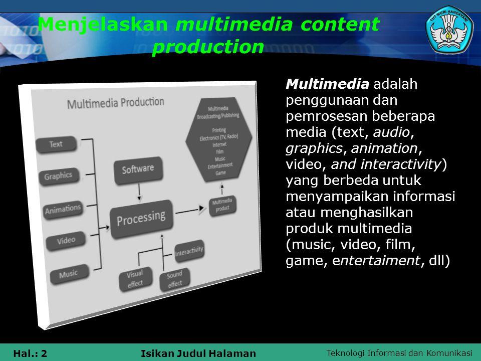 Teknologi Informasi dan Komunikasi Hal.: 2Isikan Judul Halaman Menjelaskan multimedia content production Multimedia adalah penggunaan dan pemrosesan b