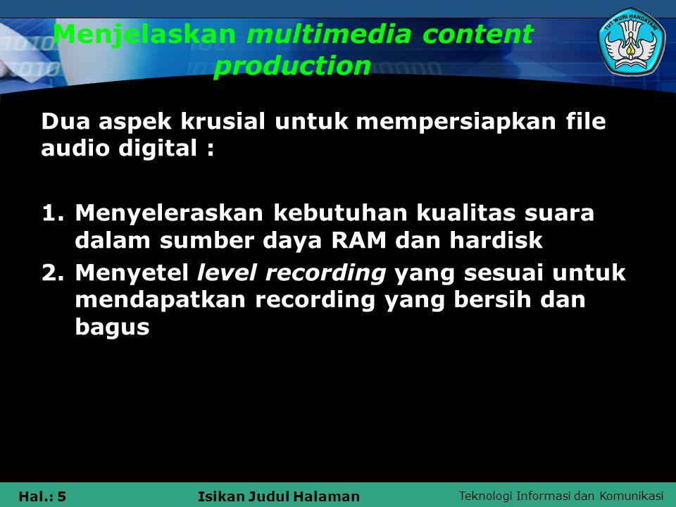 Teknologi Informasi dan Komunikasi Hal.: 5Isikan Judul Halaman Menjelaskan multimedia content production Dua aspek krusial untuk mempersiapkan file au