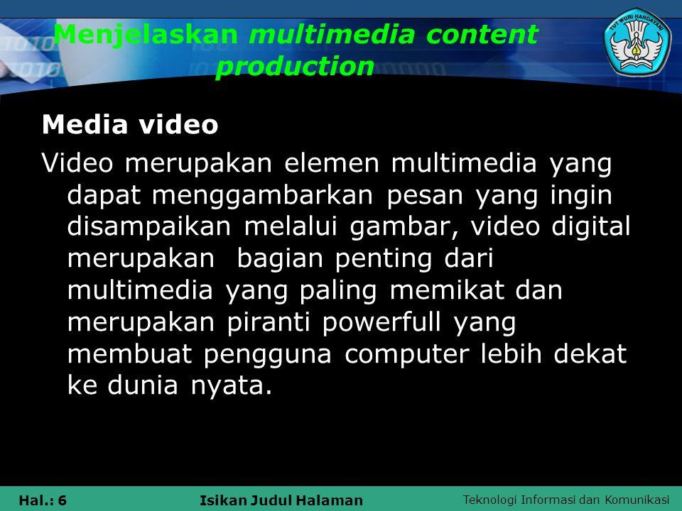 Teknologi Informasi dan Komunikasi Hal.: 6Isikan Judul Halaman Menjelaskan multimedia content production Media video Video merupakan elemen multimedia