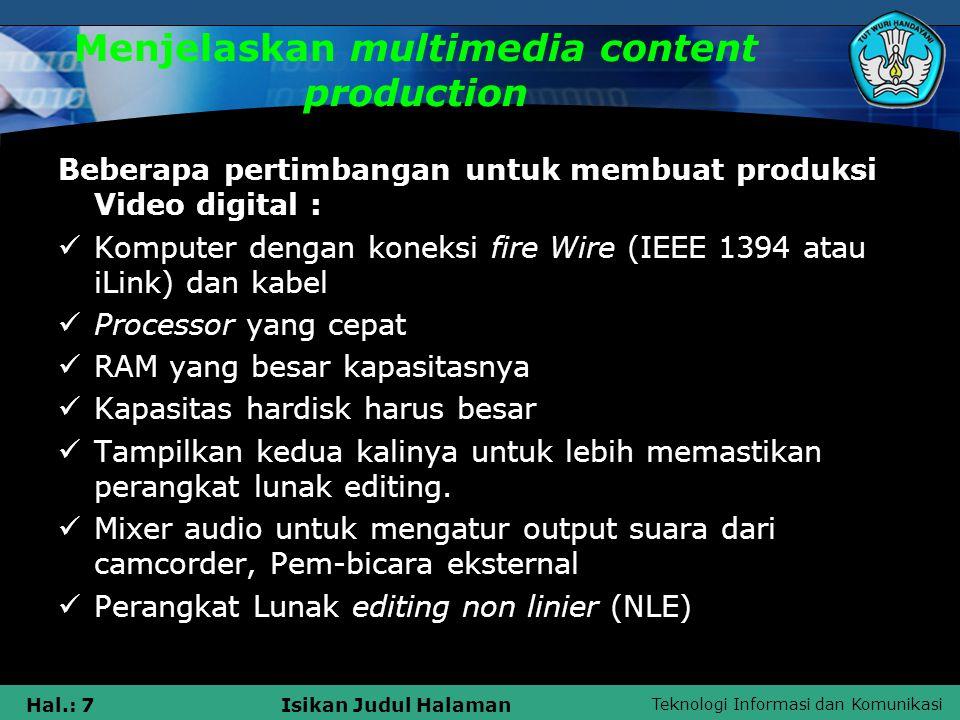 Teknologi Informasi dan Komunikasi Hal.: 7Isikan Judul Halaman Menjelaskan multimedia content production Beberapa pertimbangan untuk membuat produksi