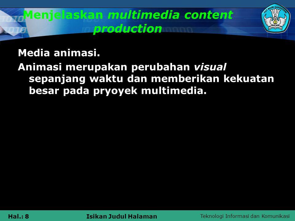 Teknologi Informasi dan Komunikasi Hal.: 8Isikan Judul Halaman Menjelaskan multimedia content production Media animasi. Animasi merupakan perubahan vi