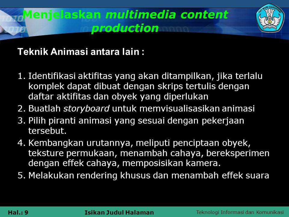 Teknologi Informasi dan Komunikasi Hal.: 9Isikan Judul Halaman Menjelaskan multimedia content production Teknik Animasi antara lain : 1.Identifikasi a