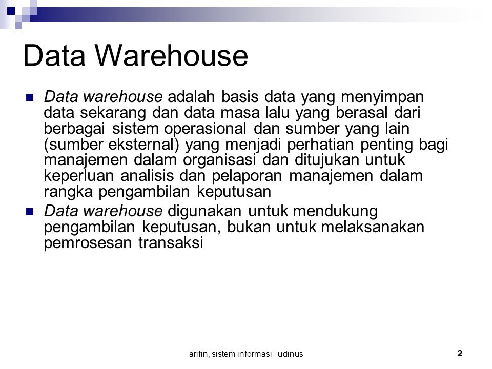arifin, sistem informasi - udinus 2 Data Warehouse Data warehouse adalah basis data yang menyimpan data sekarang dan data masa lalu yang berasal dari