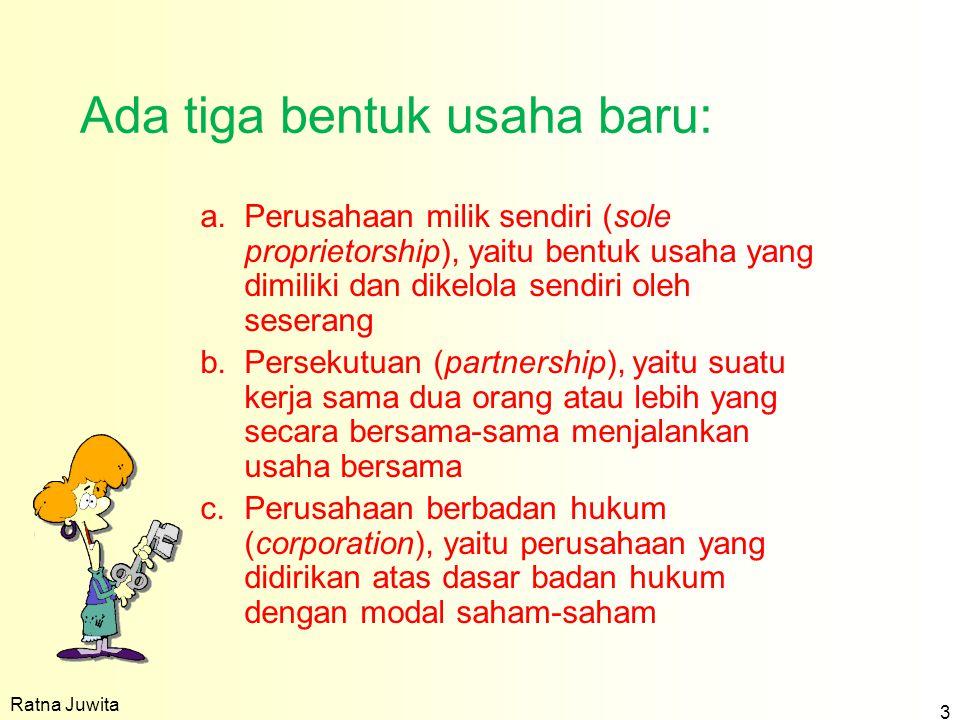 a.Perusahaan milik sendiri (sole proprietorship), yaitu bentuk usaha yang dimiliki dan dikelola sendiri oleh seserang b.Persekutuan (partnership), yai
