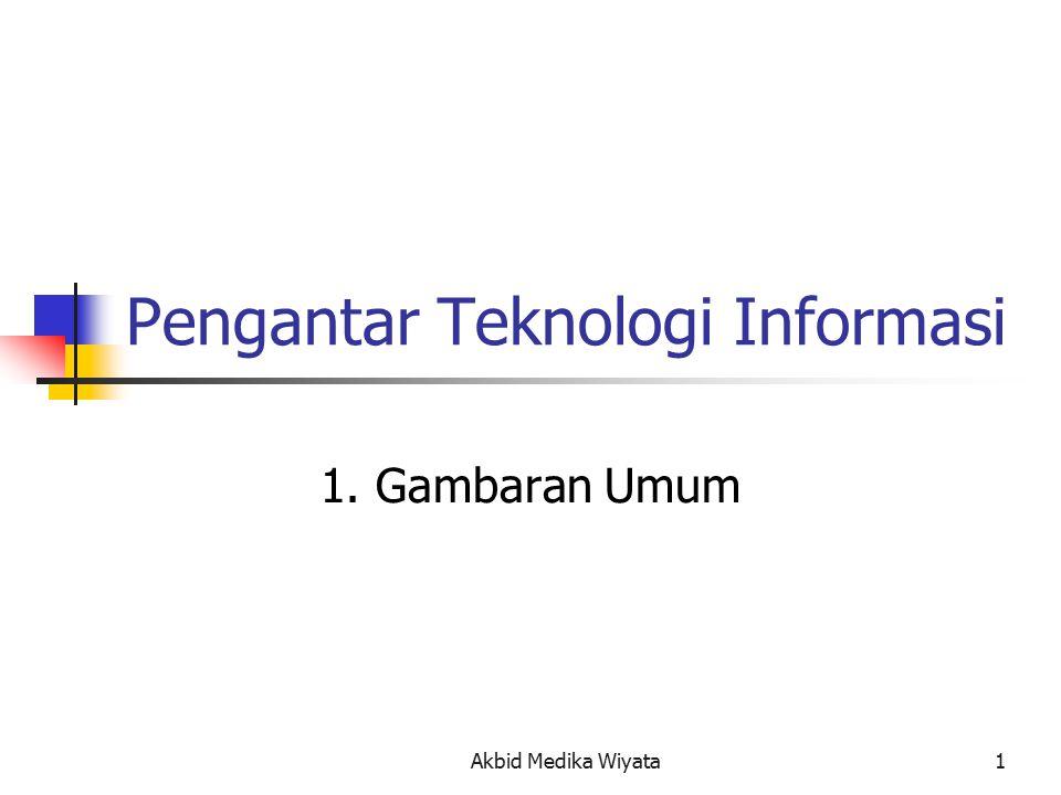 Akbid Medika Wiyata 1 Pengantar Teknologi Informasi 1. Gambaran Umum