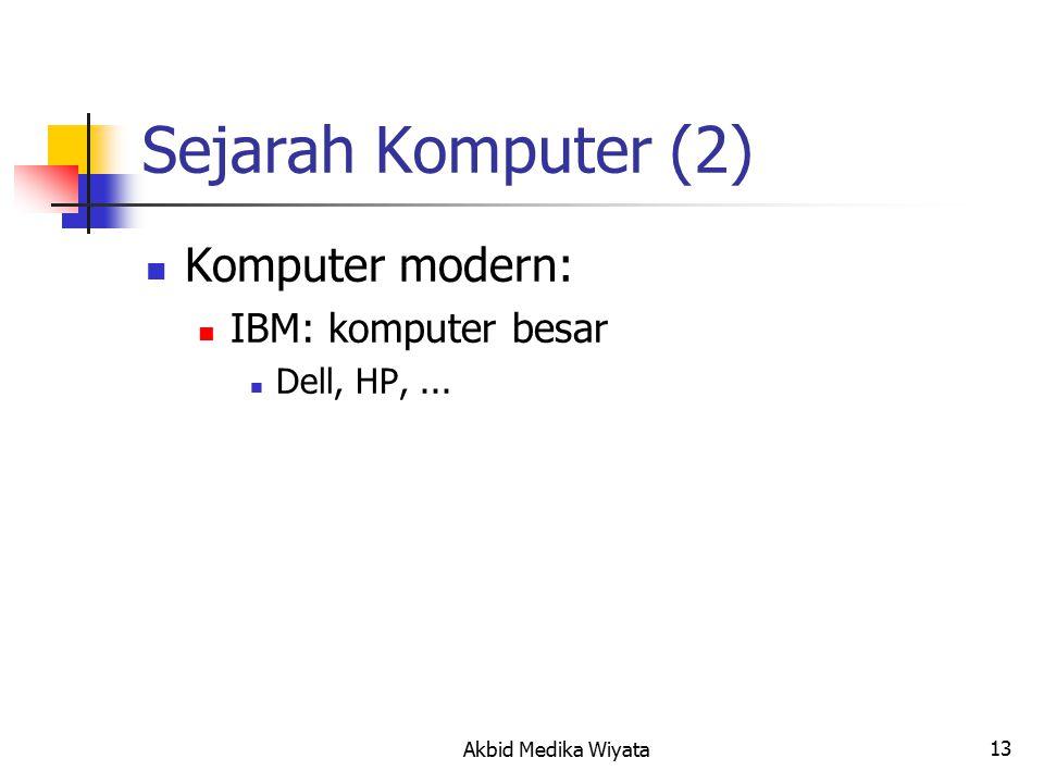 13 Sejarah Komputer (2) Komputer modern: IBM: komputer besar Dell, HP,... Akbid Medika Wiyata