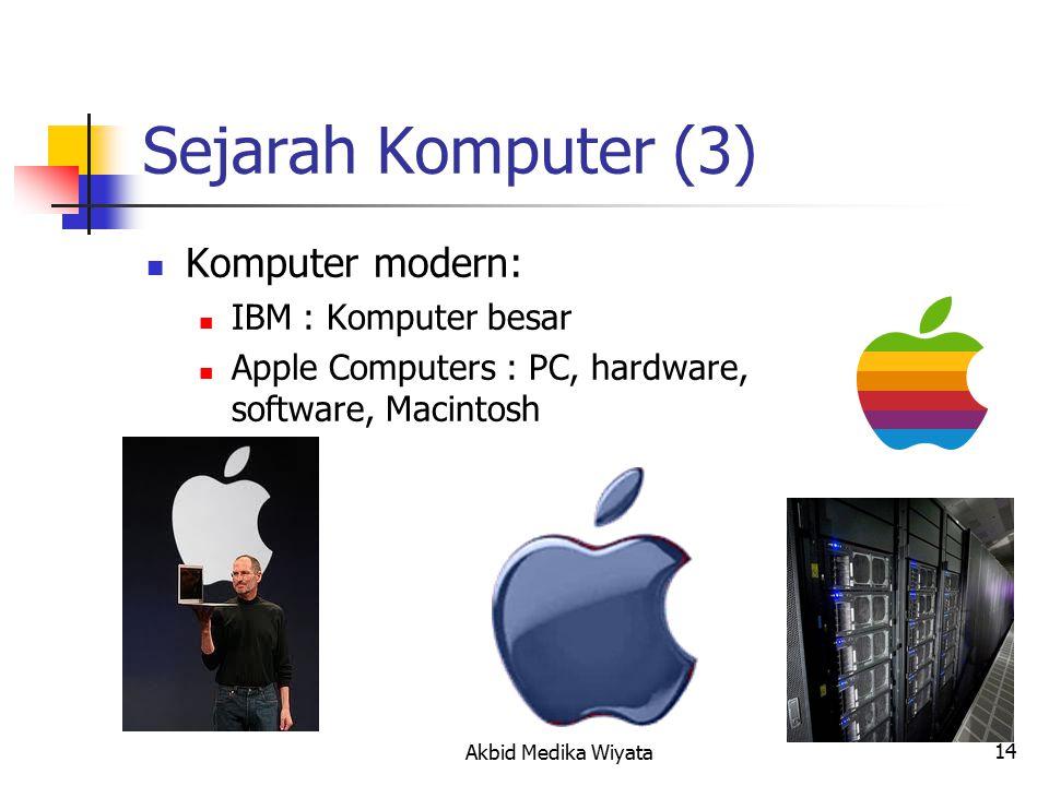 14 Sejarah Komputer (3) Komputer modern: IBM : Komputer besar Apple Computers : PC, hardware, software, Macintosh Akbid Medika Wiyata