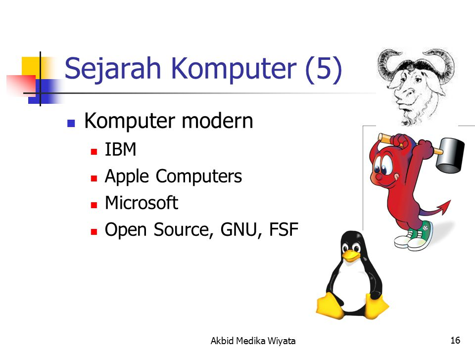 17 Sejarah Komputer (6) Komputer modern IBM Apple Computers Microsoft Open Source, GNU, FSF Intel: processor 8080, 8086 80286,...