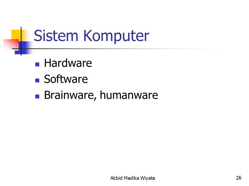 26 Sistem Komputer Hardware Software Brainware, humanware Akbid Medika Wiyata