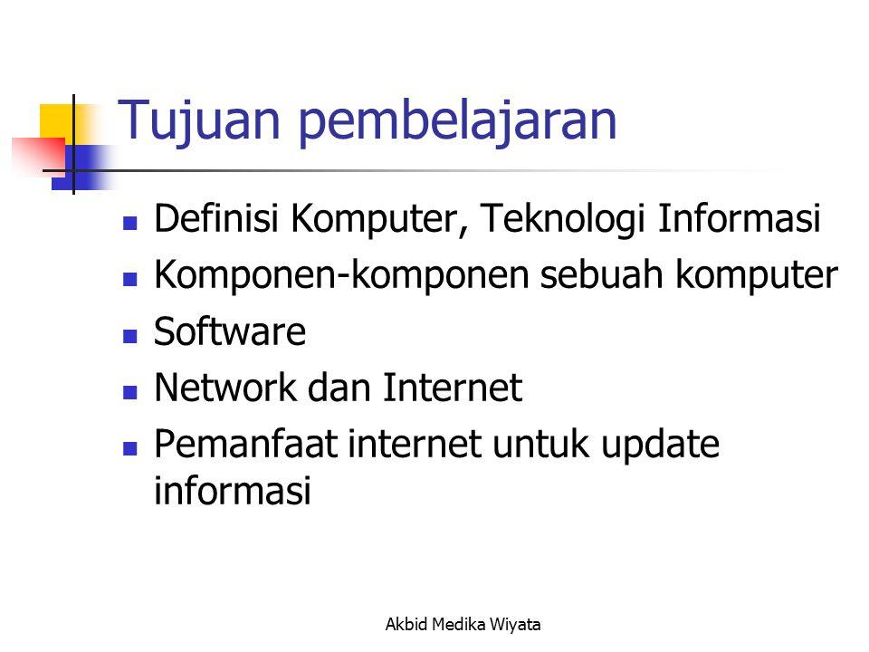 Tujuan pembelajaran Definisi Komputer, Teknologi Informasi Komponen-komponen sebuah komputer Software Network dan Internet Pemanfaat internet untuk update informasi Akbid Medika Wiyata
