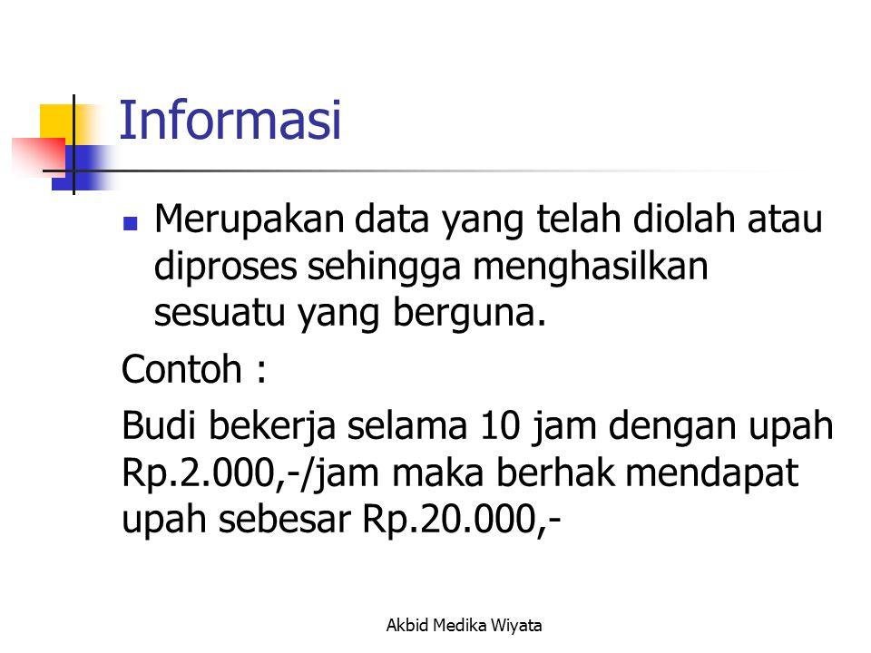 Informasi Merupakan data yang telah diolah atau diproses sehingga menghasilkan sesuatu yang berguna.