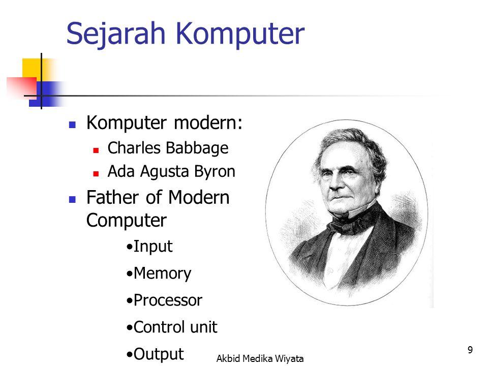 9 Sejarah Komputer Komputer modern: Charles Babbage Ada Agusta Byron Father of Modern Computer Input Memory Processor Control unit Output Akbid Medika Wiyata