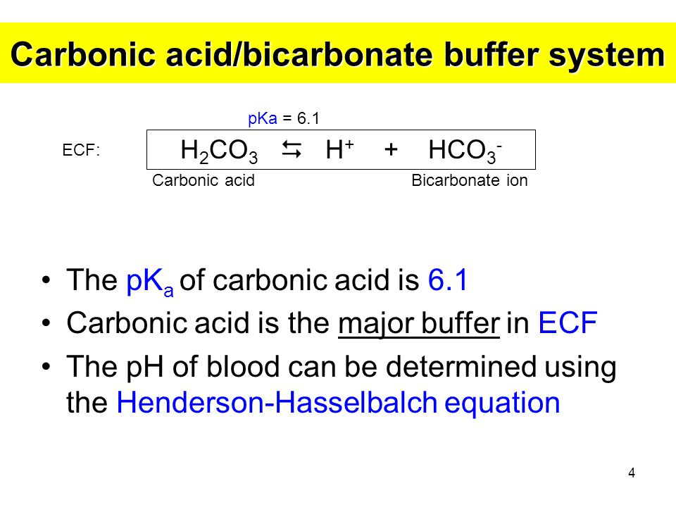4 Carbonic acid/bicarbonate buffer system The pK a of carbonic acid is 6.1 Carbonic acid is the major buffer in ECF The pH of blood can be determined
