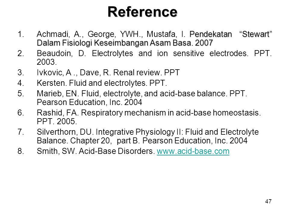"47Reference Pendekatan ""Stewart"" Dalam Fisiologi Keseimbangan Asam Basa. 2007 1.Achmadi, A., George, YWH., Mustafa, I. Pendekatan ""Stewart"" Dalam Fisi"
