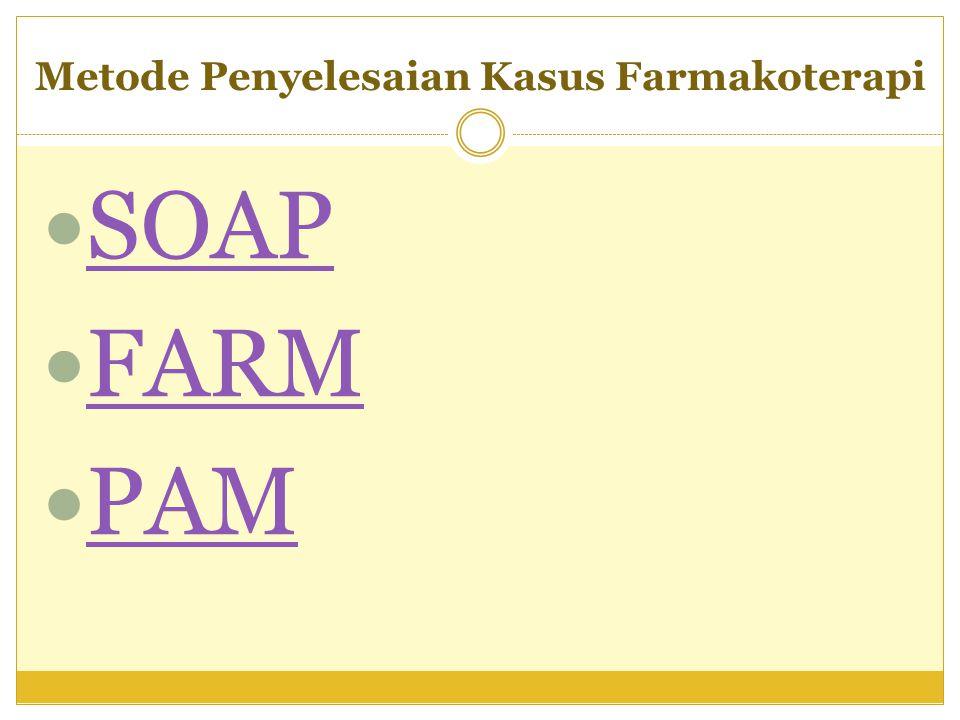 Metode Penyelesaian Kasus Farmakoterapi SOAP FARM PAM