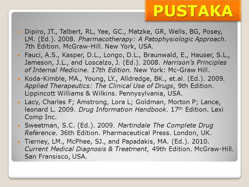 PUSTAKAPUSTAKA Dipiro, JT., Talbert, RL, Yee, GC., Matzke, GR, Wells, BG, Posey, LM. (Ed.). 2008. Pharmacotherapy: A Patophysiologic Approach. 7th Edi