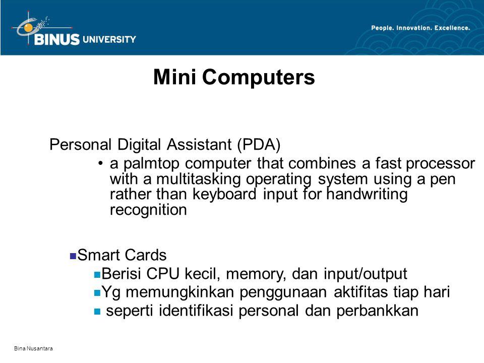 Bina Nusantara Types of Computers Minicomputers Digunakan secara luas oleh komunitas ilmuwan dan akir-akhir ini digunakan dunia bisnis Microcomputers (PCs) Four classifications Desktop PC Laptop computers NOTEBOOKS PALMTOP