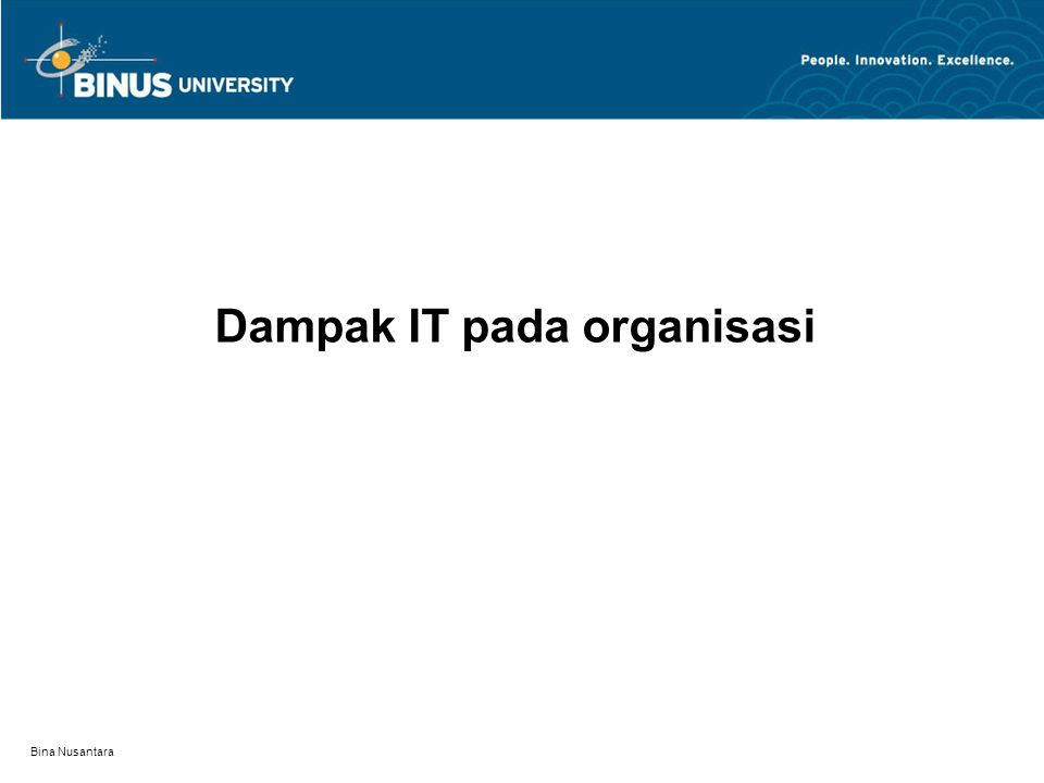 Bina Nusantara Auditing mungkin dilakukan atas : –IS –External –Audit sektor publik