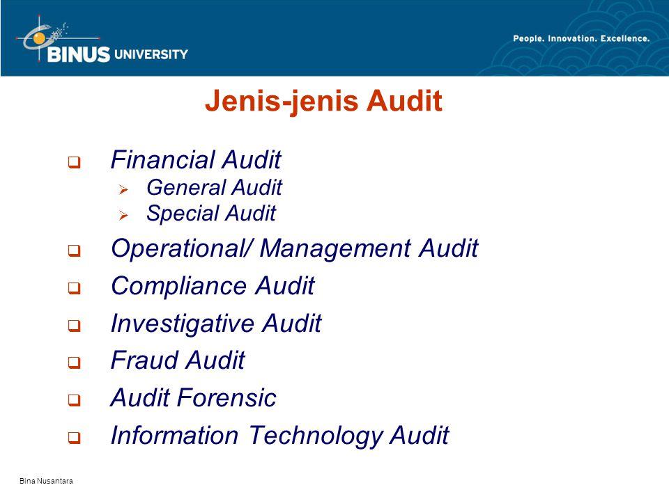 Bina Nusantara Jenis-jenis Audit  Financial Audit  General Audit  Special Audit  Operational/ Management Audit  Compliance Audit  Investigative Audit  Fraud Audit  Audit Forensic  Information Technology Audit