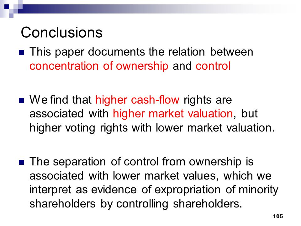 105 Conclusions This paper documents the relation between concentration of ownership and control We find that higher cash-flow rights are associated w