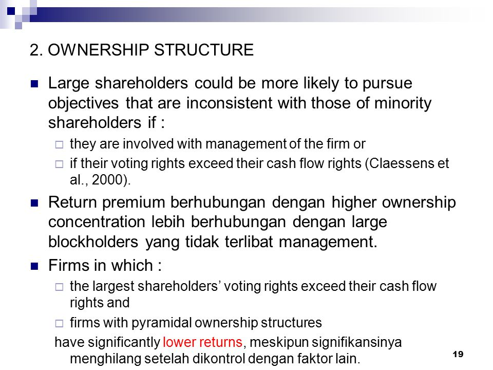19 2. OWNERSHIP STRUCTURE Large shareholders could be more likely to pursue objectives that are inconsistent with those of minority shareholders if :