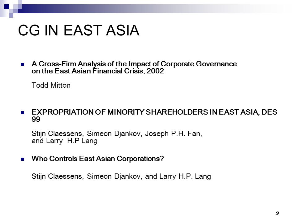 2 CG IN EAST ASIA A Cross-Firm Analysis of the Impact of Corporate Governance on the East Asian Financial Crisis, 2002 Todd Mitton EXPROPRIATION OF MI