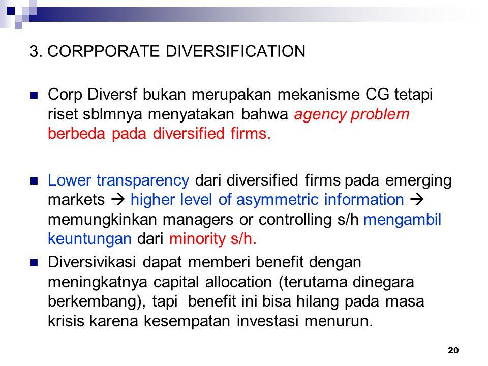 20 3. CORPPORATE DIVERSIFICATION Corp Diversf bukan merupakan mekanisme CG tetapi riset sblmnya menyatakan bahwa agency problem berbeda pada diversifi