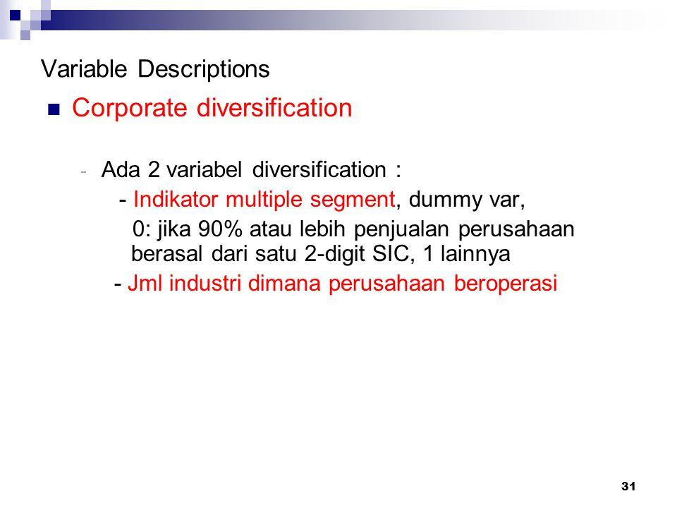 31 Variable Descriptions Corporate diversification - Ada 2 variabel diversification : - Indikator multiple segment, dummy var, 0: jika 90% atau lebih