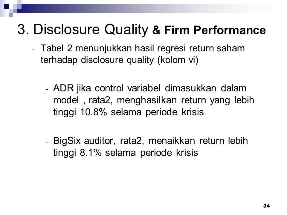 34 3. Disclosure Quality & Firm Performance - Tabel 2 menunjukkan hasil regresi return saham terhadap disclosure quality (kolom vi) - ADR jika control
