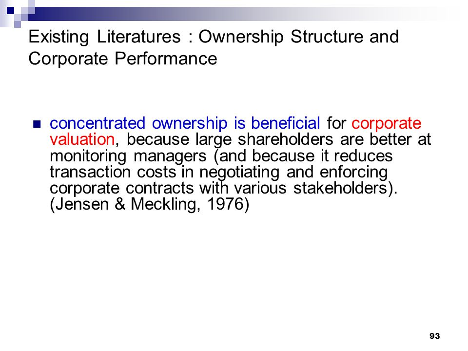93 Existing Literatures : Ownership Structure and Corporate Performance concentrated ownership is beneficial for corporate valuation, because large sh