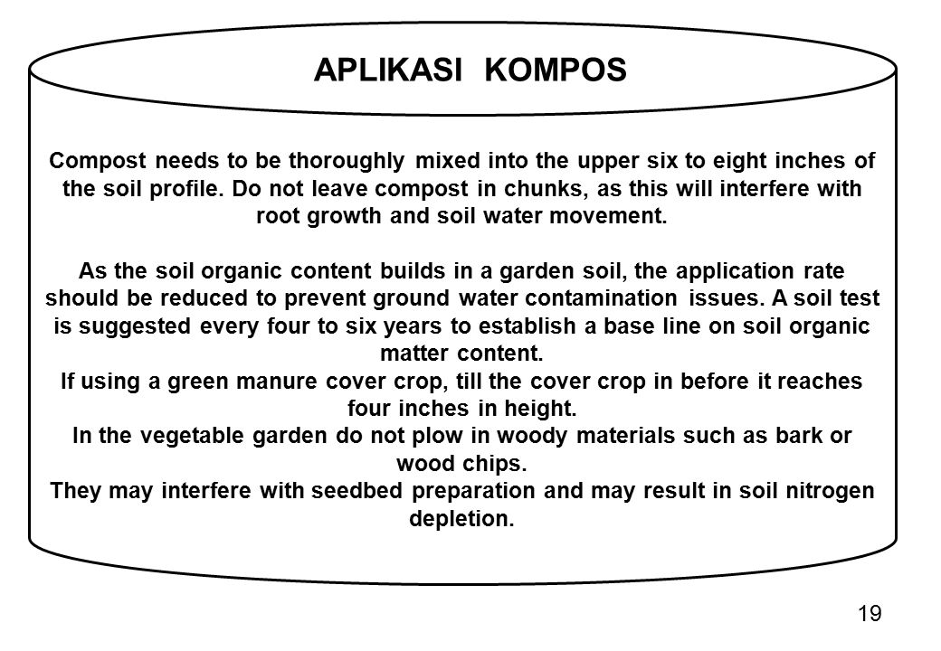 19 Compost needs to be thoroughly mixed into the upper six to eight inches of the soil profile. Do not leave compost in chunks, as this will interfere