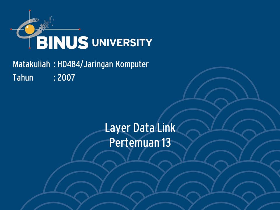Layer Data Link Pertemuan 13 Matakuliah: H0484/Jaringan Komputer Tahun: 2007