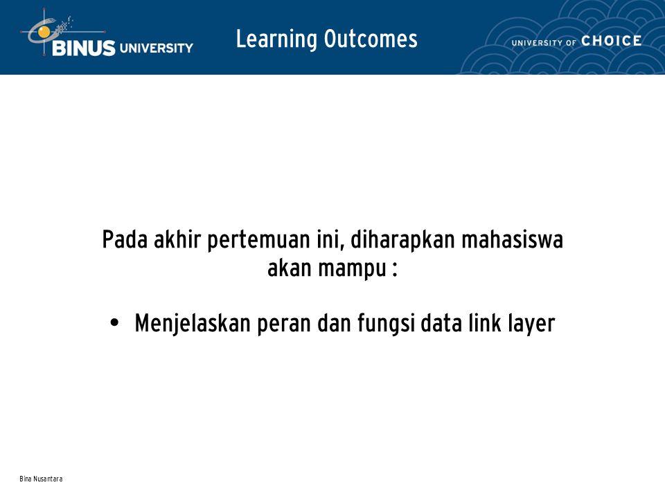 Bina Nusantara Learning Outcomes Pada akhir pertemuan ini, diharapkan mahasiswa akan mampu : Menjelaskan peran dan fungsi data link layer