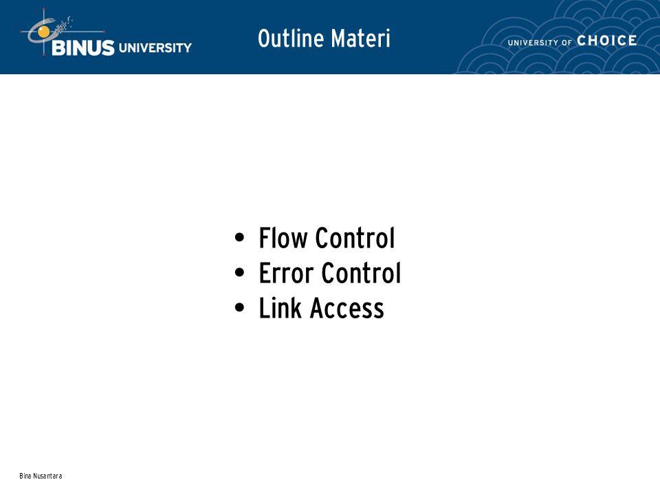 Bina Nusantara Outline Materi Flow Control Error Control Link Access