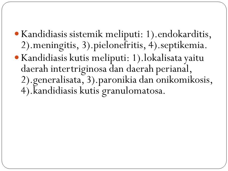 Kandidiasis sistemik meliputi: 1).endokarditis, 2).meningitis, 3).pielonefritis, 4).septikemia.