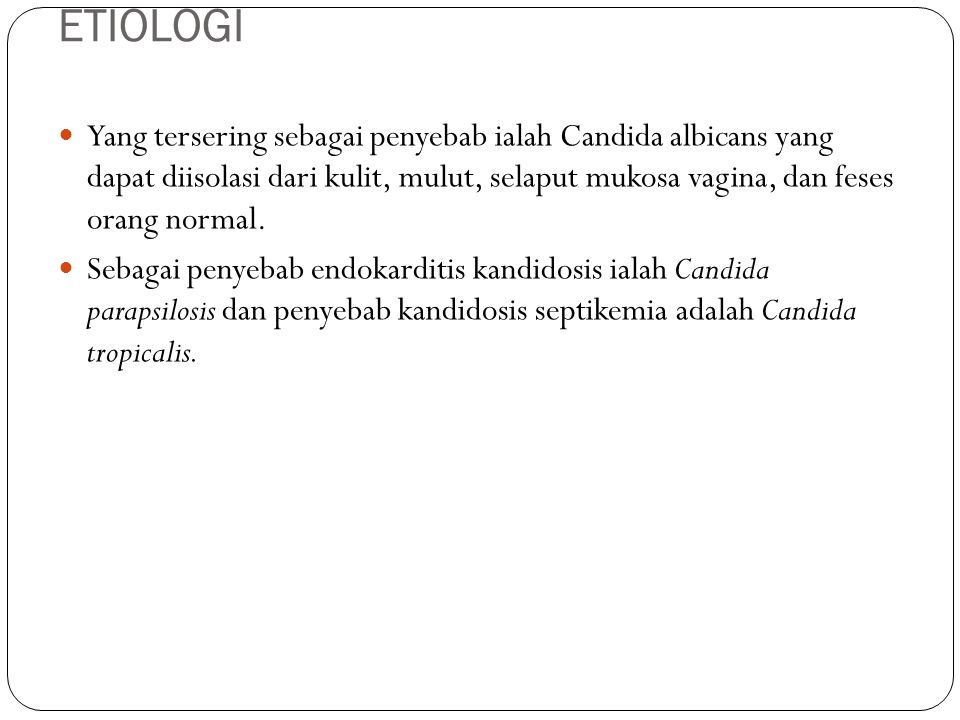 ETIOLOGI Yang tersering sebagai penyebab ialah Candida albicans yang dapat diisolasi dari kulit, mulut, selaput mukosa vagina, dan feses orang normal.