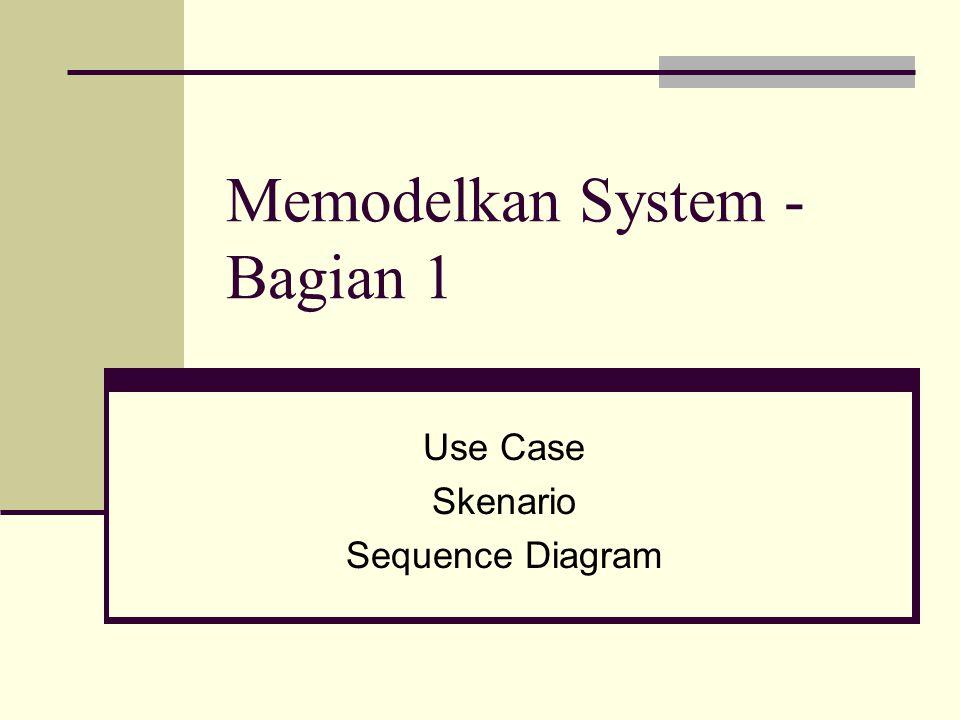 Memodelkan System - Bagian 1 Use Case Skenario Sequence Diagram